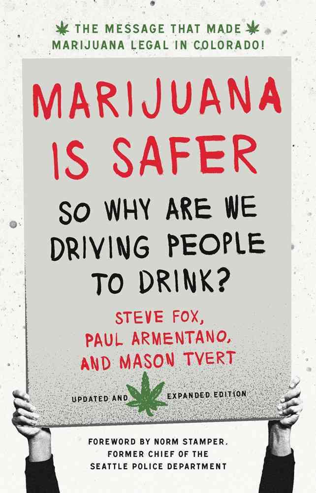 Marijuana Is Safer By Fox, Steve/ Armentano, Paul/ Tvert, Mason